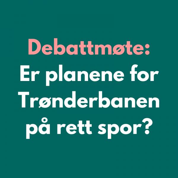 Tittelbilde for debattmøte om Trønderbanen.
